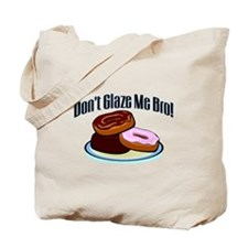 Don't Glaze Me Bro Tote Bag