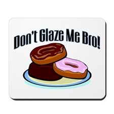 Don't Glaze Me Bro Mousepad