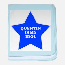 Quentin Is My Idol baby blanket