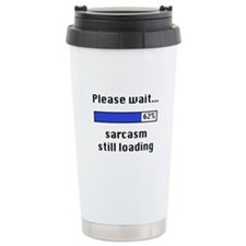 Sarcasm Still Loading Travel Mug