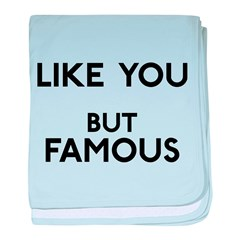 Like You But Famous baby blanket