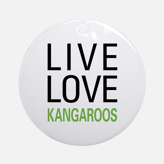 Live Love Kangaroos Ornament (Round)