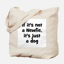 If it's not a Newfie, it's ju Tote Bag