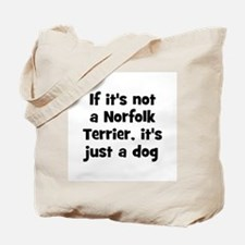 If it's not a Norfolk Terrier Tote Bag