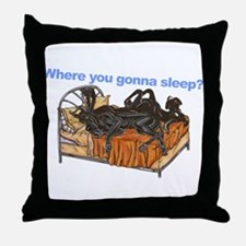 2Blks Where You Gonna Sleep Throw Pillow