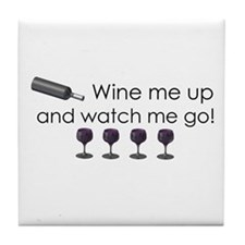 Wine me up and watch me go Tile Coaster