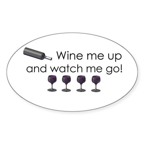 Wine me up and watch me go Sticker (Oval 50 pk)