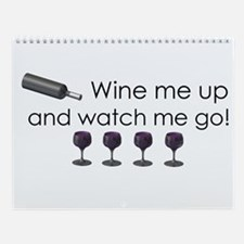 Wine me up and watch me go Wall Calendar
