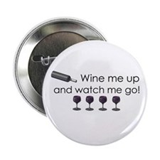 "Wine me up and watch me go 2.25"" Button"