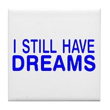still have dreams Tile Coaster