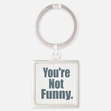 You're Not Funny Keychains