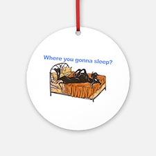 Blk Where you gonna sleep Ornament (Round)