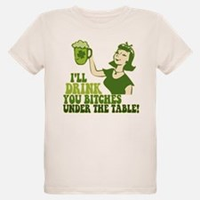 Drink You Bitches Under The Table T-Shirt