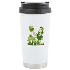 Drink You Bitches Under The Table Travel Mug
