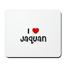 I * Jaquan Mousepad