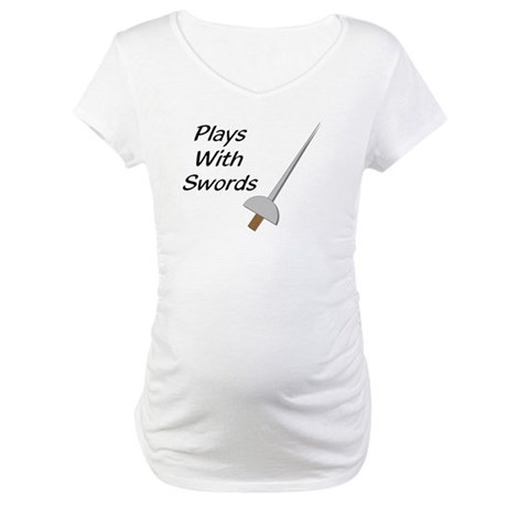 Plays With Swords Maternity T-Shirt