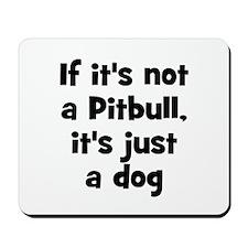 If it's not a Pitbull, it's j Mousepad