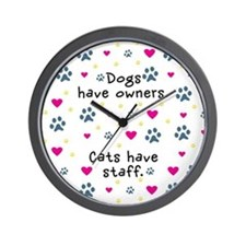 Dogs Have Owners, Cats Staff Wall Clock