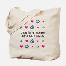 Dogs Have Owners, Cats Staff Tote Bag