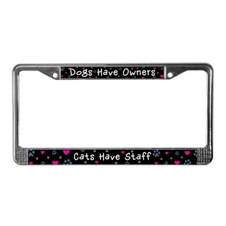 Dogs Have Owners, Cats Staff License Plate Frame