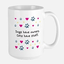 Dogs Have Owners, Cats Staff Mug