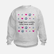 Dogs Have Owners, Cats Staff Sweatshirt