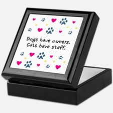 Dogs Have Owners, Cats Staff Keepsake Box