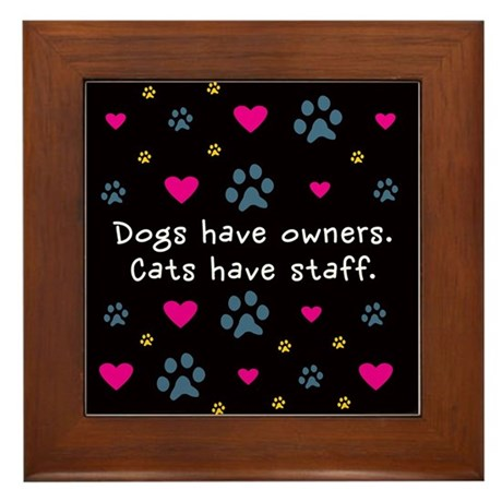 Dogs Have Owners, Cats Staff Framed Tile