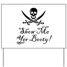 Show Me Yer Booty! Yard Sign