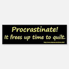 Procrastinate! It Frees Up Ti Bumper Bumper Sticker