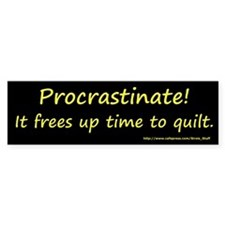 Procrastinate! It Frees Up Ti Bumper Sticker