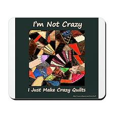 I'm Not Crazy. I Just Make Cr Mousepad