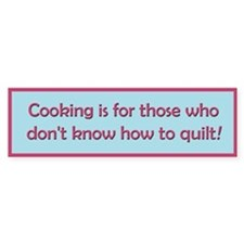Cooking Is For Those Who Don' Bumper Sticker