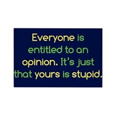 Stupid Opinion Rectangle Magnet