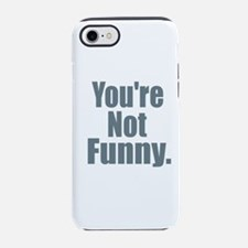 You're Not Funny iPhone 7 Tough Case