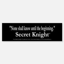 Secret Knight Bumper Bumper Sticker