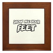 Show Me Your Feet Framed Tile