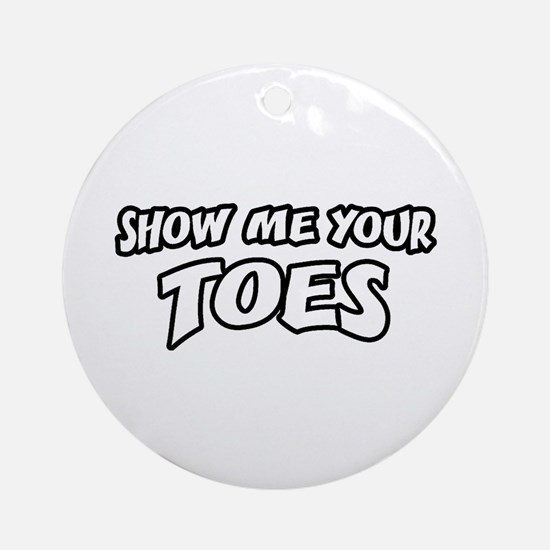 Show Me Your Toes Ornament (Round)