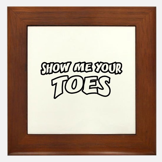 Show Me Your Toes Framed Tile