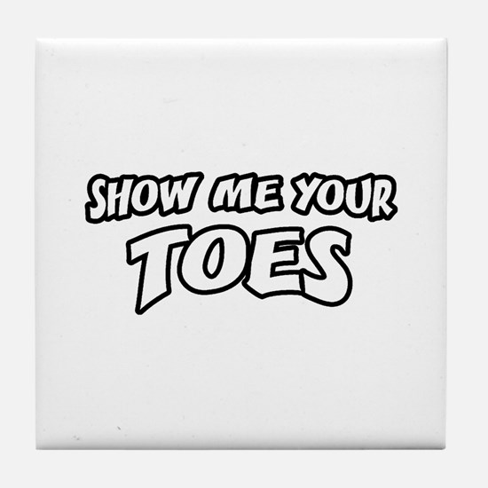 Show Me Your Toes Tile Coaster