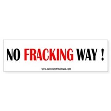 NO FRACKING WAY ! Bumper Stickers