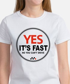Yes It's Fast Women's T-Shirt