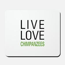 Live Love Chimpanzees Mousepad