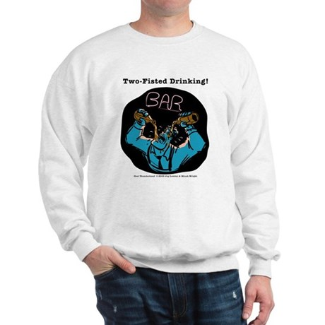 Two-Fisted Drinking - Sweatshirt