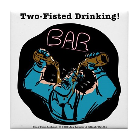 Two-Fisted Drinking - Tile Coaster