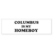 Columbus Is My Homeboy Bumper Bumper Sticker