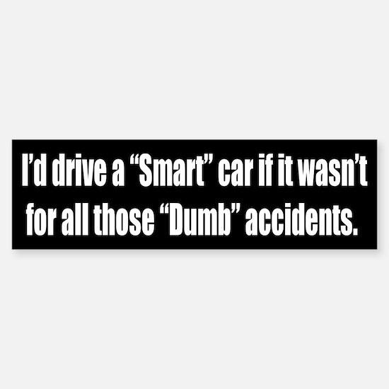 Smart Car/ Dumb Accidents Sticker (Bumper)