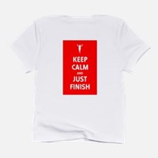 Keep Calm and Just Finish Infant T-Shirt