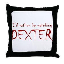 I'd rather be watching Dexter Throw Pillow