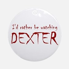 I'd rather be watching Dexter Ornament (Round)